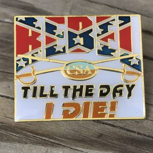Rebel Till The Day I Die Pin