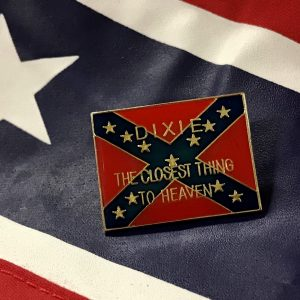 Dixie The Closest Thing To Heaven Pin