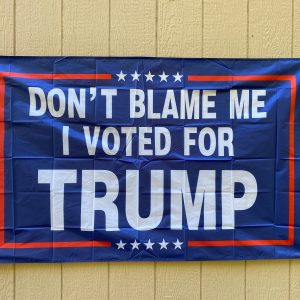 Dont Blame Me I voted For Trump Flag